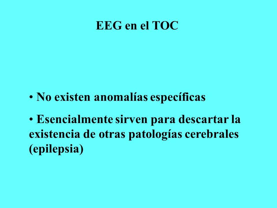 EEG en el TOC No existen anomalías específicas.