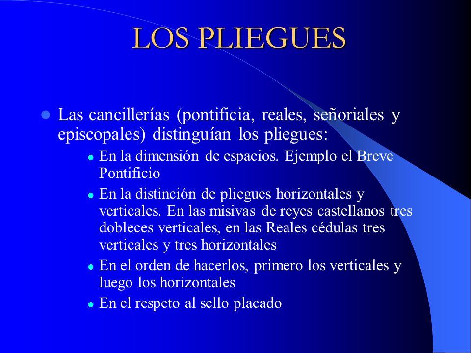 LOS PLIEGUES Las cancillerías (pontificia, reales, señoriales y episcopales) distinguían los pliegues: