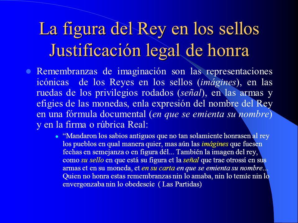 La figura del Rey en los sellos Justificación legal de honra