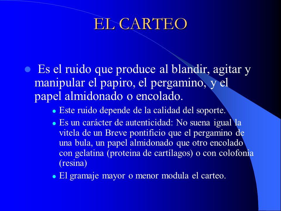 EL CARTEO Es el ruido que produce al blandir, agitar y manipular el papiro, el pergamino, y el papel almidonado o encolado.