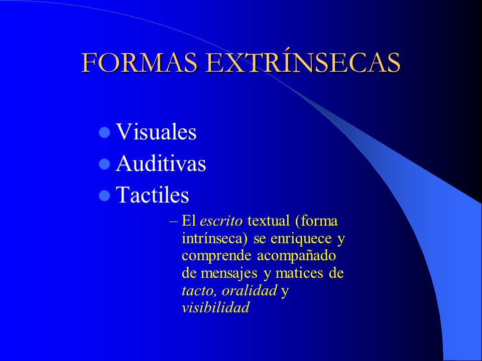 FORMAS EXTRÍNSECAS Visuales Auditivas Tactiles
