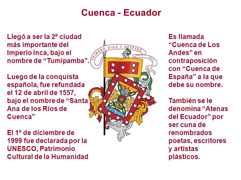 Cuenca - Ecuador Llegó a ser la 2ª ciudad más importante del Imperio Inca, bajo el nombre de Tumipamba .