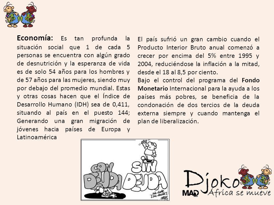 Economía: Es tan profunda la situación social que 1 de cada 5 personas se encuentra con algún grado de desnutrición y la esperanza de vida es de solo 54 años para los hombres y de 57 años para las mujeres, siendo muy por debajo del promedio mundial. Estas y otras cosas hacen que el Índice de Desarrollo Humano (IDH) sea de 0,411, situando al país en el puesto 144; Generando una gran migración de jóvenes hacia países de Europa y Latinoamérica