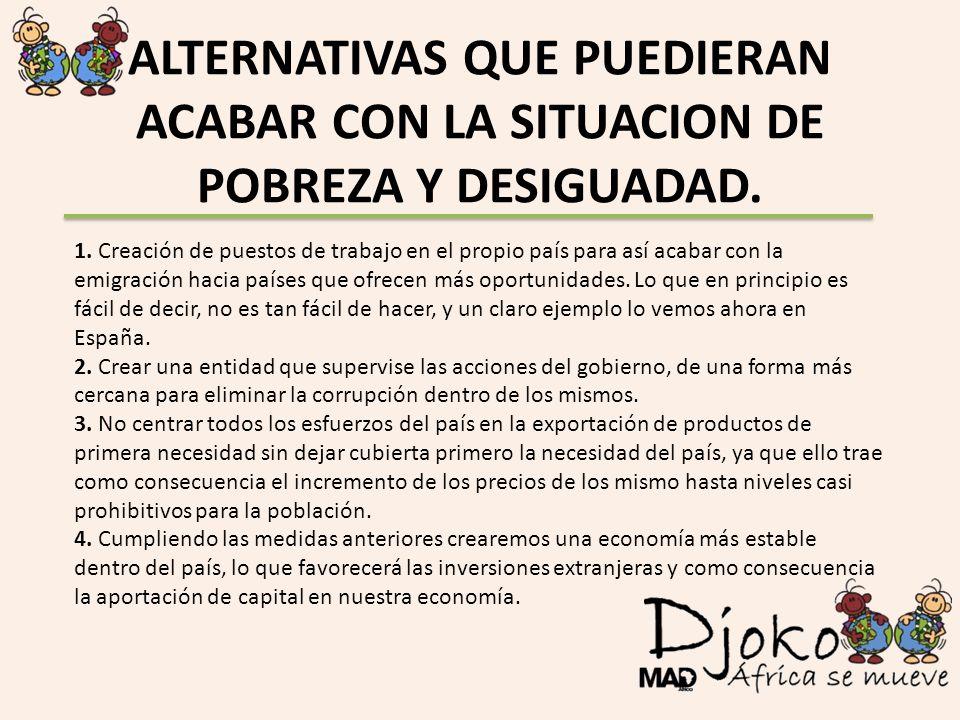 ALTERNATIVAS QUE PUEDIERAN ACABAR CON LA SITUACION DE POBREZA Y DESIGUADAD.