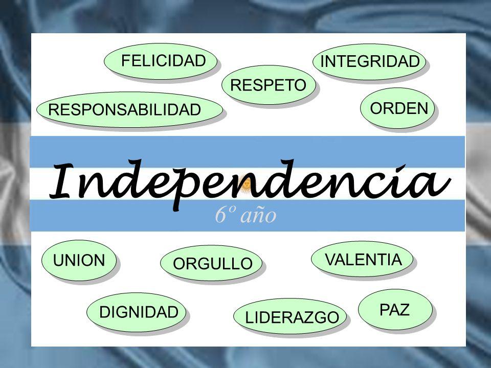 Independencia 6º año FELICIDAD INTEGRIDAD RESPETO RESPONSABILIDAD