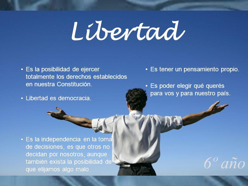 Libertad Es la posibilidad de ejercer totalmente los derechos establecidos en nuestra Constitución.