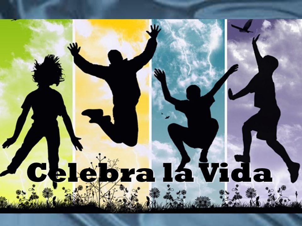 Celebra la Vida Celebra la Vida