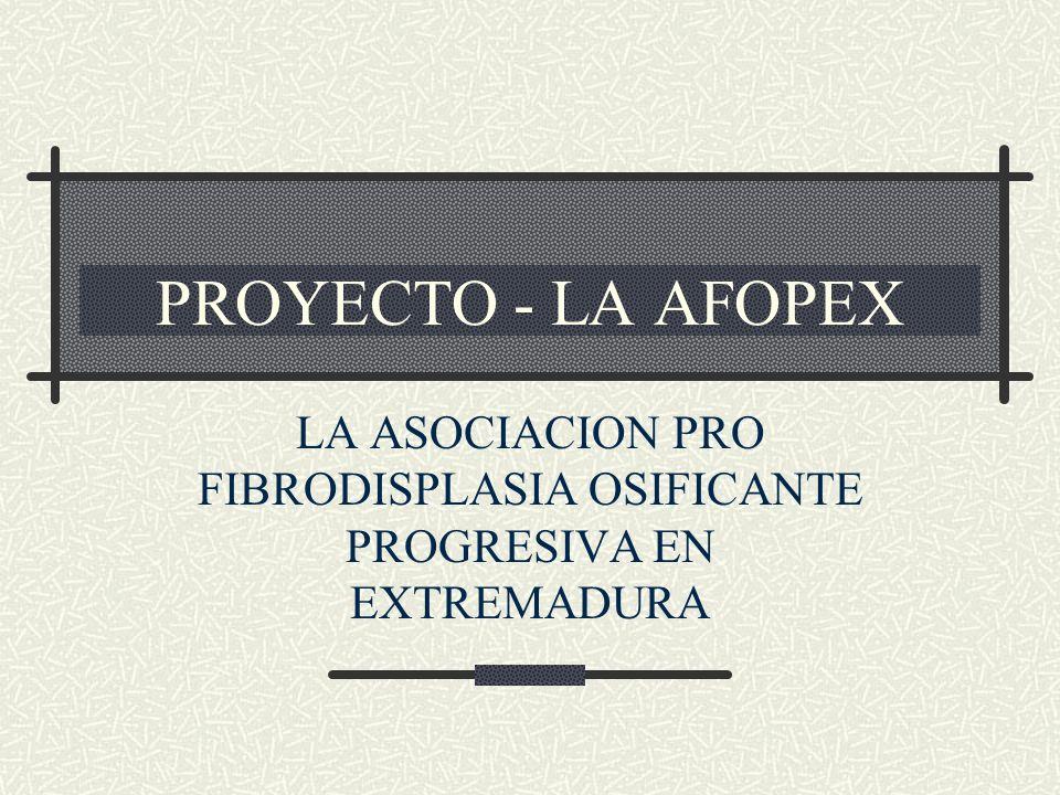 LA ASOCIACION PRO FIBRODISPLASIA OSIFICANTE PROGRESIVA EN EXTREMADURA