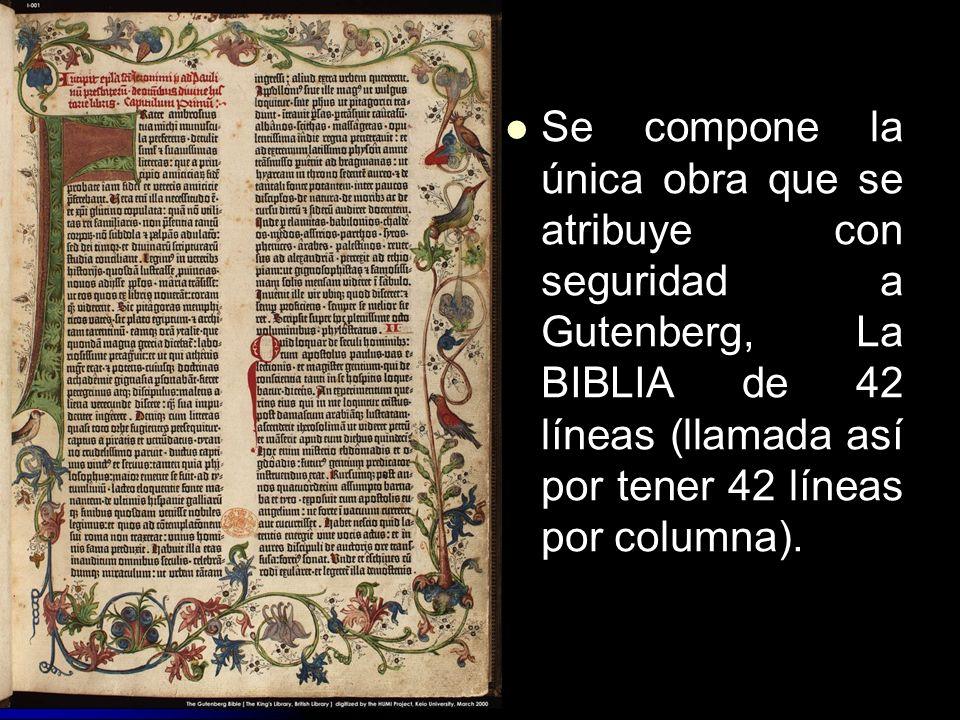 Se compone la única obra que se atribuye con seguridad a Gutenberg, La BIBLIA de 42 líneas (llamada así por tener 42 líneas por columna).