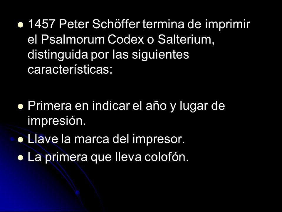 1457 Peter Schöffer termina de imprimir el Psalmorum Codex o Salterium, distinguida por las siguientes características: