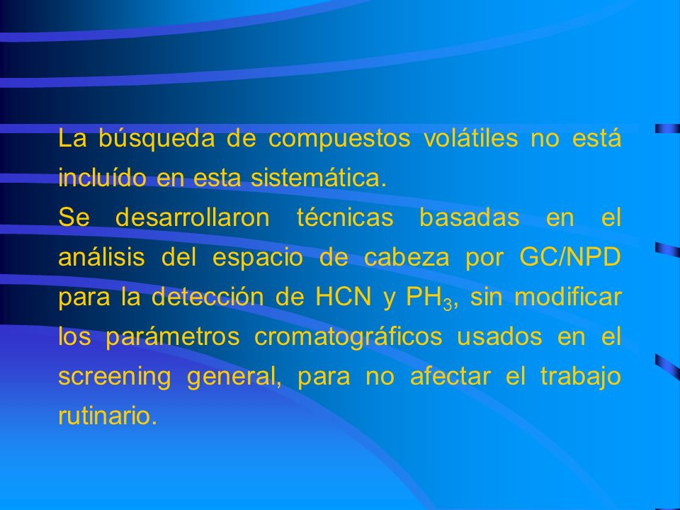 La búsqueda de compuestos volátiles no está incluído en esta sistemática.