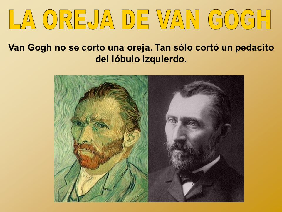 LA OREJA DE VAN GOGHVan Gogh no se corto una oreja.