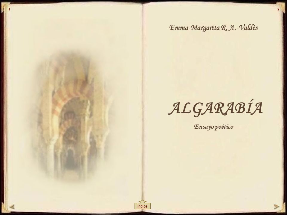 1 2 Emma-Margarita R. A.-Valdés ALGARABÍA Ensayo poético Índice