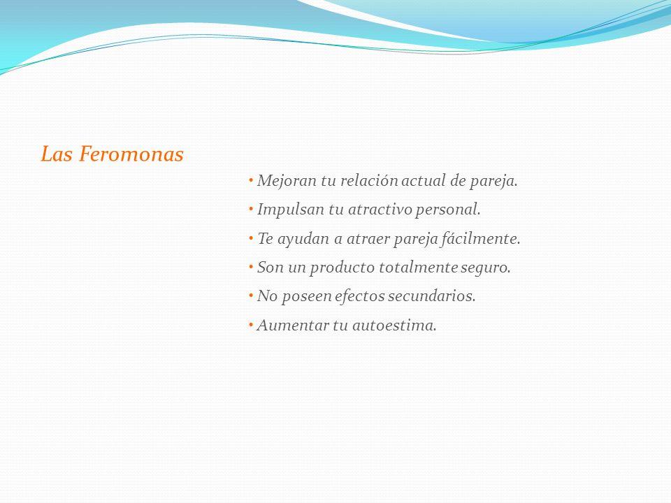 Las Feromonas • Mejoran tu relación actual de pareja.