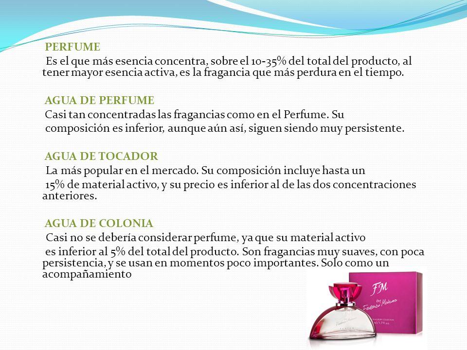 PERFUME Es el que más esencia concentra, sobre el 10-35% del total del producto, al tener mayor esencia activa, es la fragancia que más perdura en el tiempo.