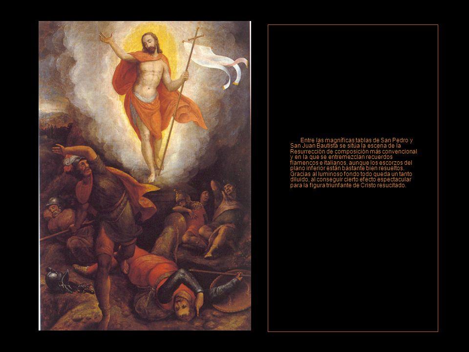 Entre las magníficas tablas de San Pedro y San Juan Bautista se sitúa la escena de la Resurrección de composición más convencional y en la que se entremezclan recuerdos flamencos e italianos, aunque los escorzos del plano inferior están bastante bien resueltos.