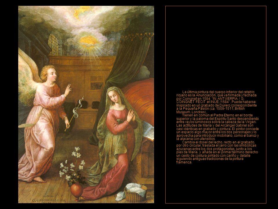 La última pintura del cuerpo inferior del retablo riojano es la Anunciación, que va firmada y fechada por Coingnet en 1584: IN ANTWERPIA / G.