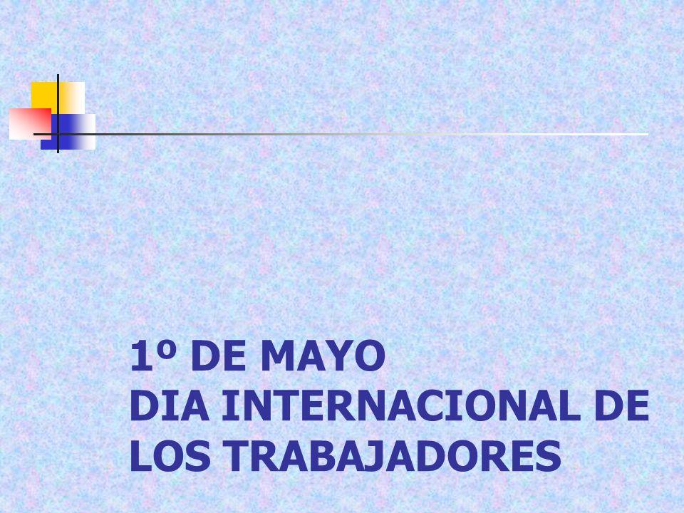1º DE MAYO DIA INTERNACIONAL DE LOS TRABAJADORES