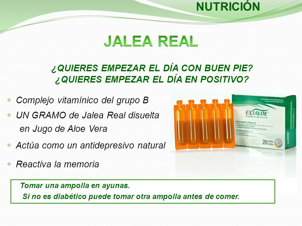 NUTRICIÓN JALEA REAL. ¿QUIERES EMPEZAR EL DÍA CON BUEN PIE ¿QUIERES EMPEZAR EL DÍA EN POSITIVO Complejo vitamínico del grupo B.