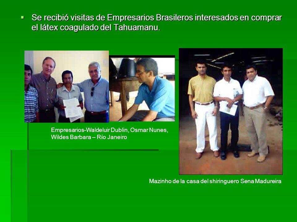 Se recibió visitas de Empresarios Brasileros interesados en comprar el látex coagulado del Tahuamanu.