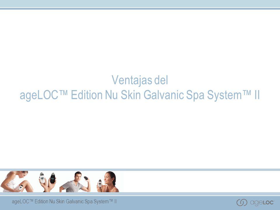 Ventajas del ageLOC™ Edition Nu Skin Galvanic Spa System™ II