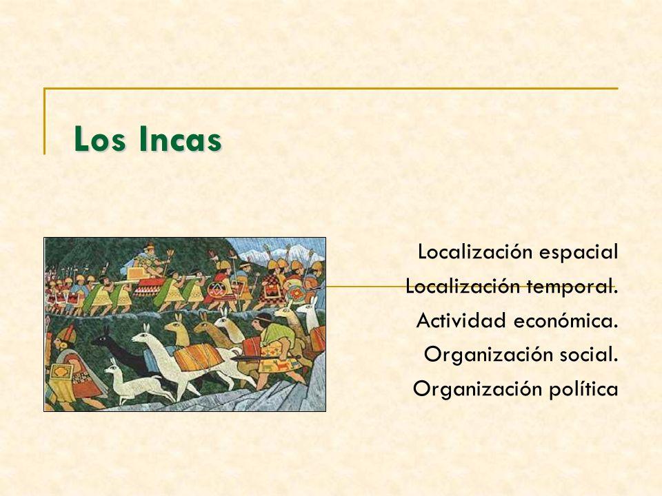 Los Incas Localización espacial Localización temporal.