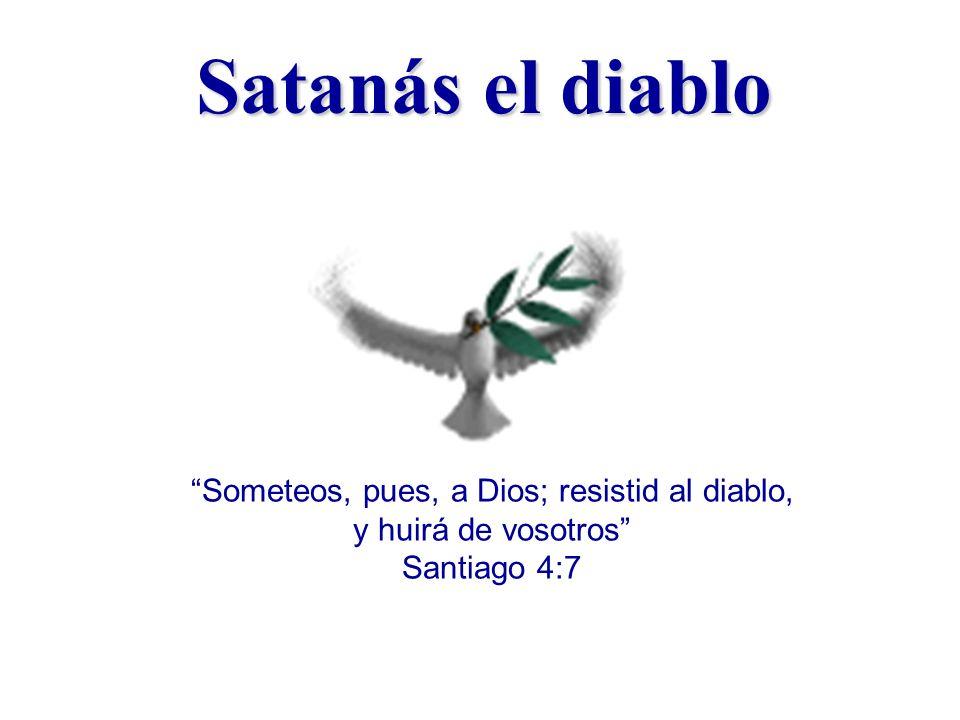 Someteos, pues, a Dios; resistid al diablo,