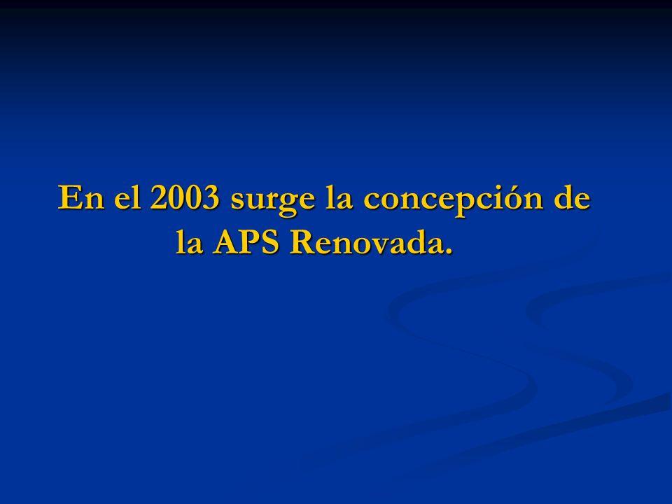 En el 2003 surge la concepción de la APS Renovada.