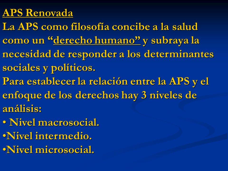APS Renovada La APS como filosofía concibe a la salud como un derecho humano y subraya la necesidad de responder a los determinantes sociales y políticos.