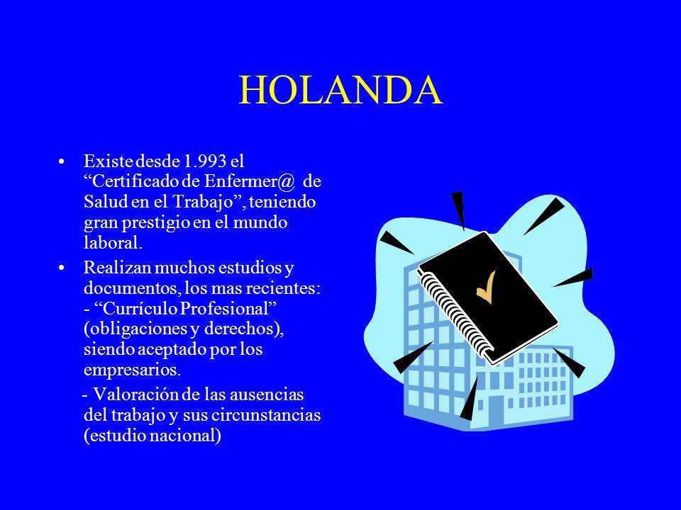 HOLANDA Existe desde 1.993 el Certificado de Enfermer@ de Salud en el Trabajo , teniendo gran prestigio en el mundo laboral.