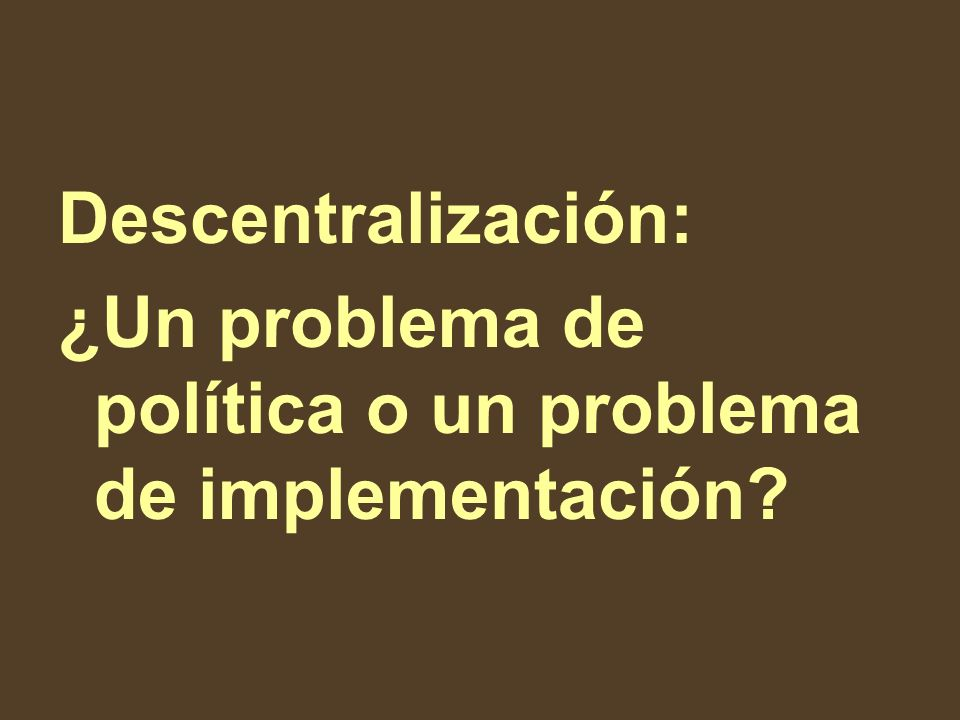 Descentralización: ¿Un problema de política o un problema de implementación