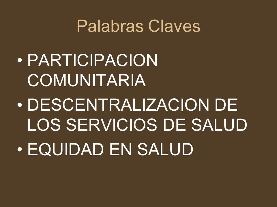 Palabras Claves PARTICIPACION COMUNITARIA. DESCENTRALIZACION DE LOS SERVICIOS DE SALUD.
