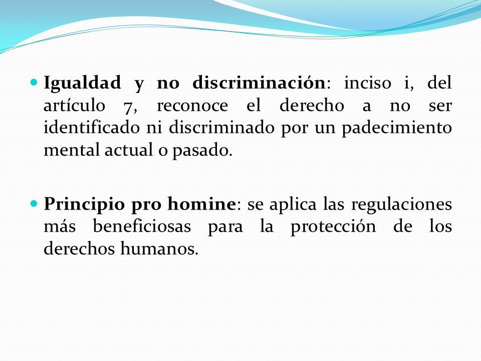 Igualdad y no discriminación: inciso i, del artículo 7, reconoce el derecho a no ser identificado ni discriminado por un padecimiento mental actual o pasado.