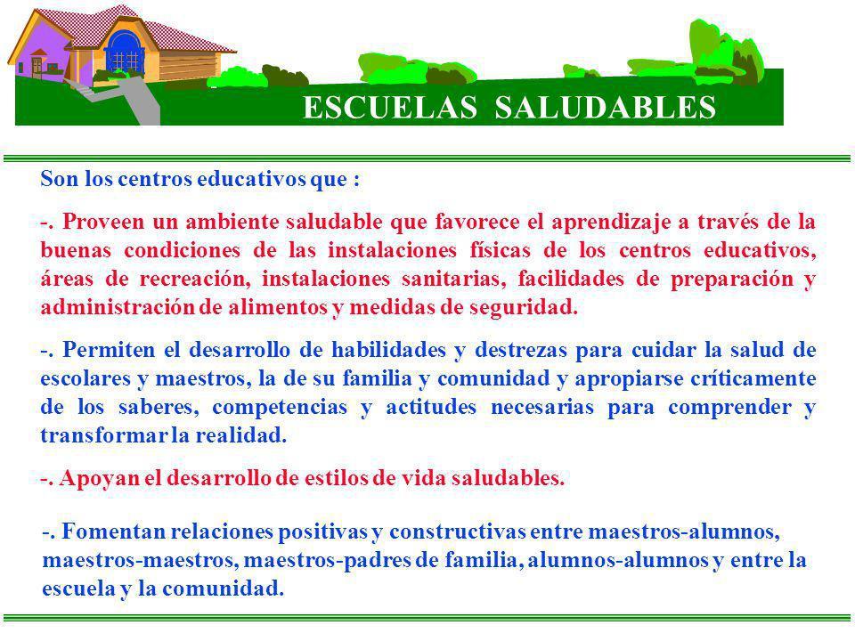 ESCUELAS SALUDABLES Son los centros educativos que :