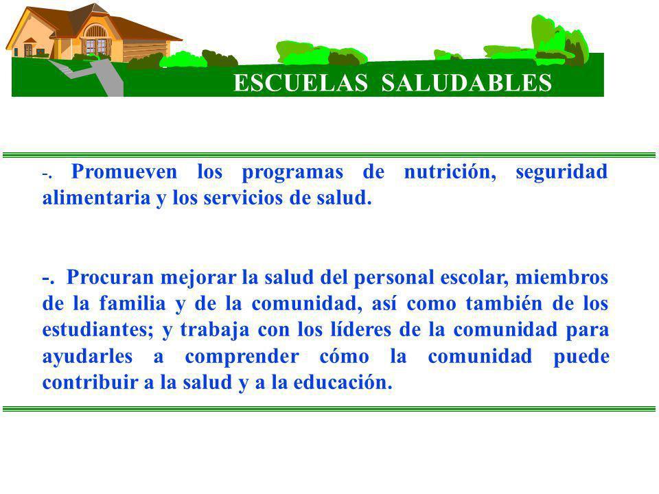 ESCUELAS SALUDABLES -. Promueven los programas de nutrición, seguridad alimentaria y los servicios de salud.