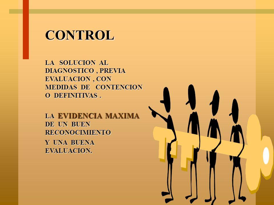 CONTROL LA SOLUCION AL DIAGNOSTICO , PREVIA EVALUACION , CON MEDIDAS DE CONTENCION O DEFINITIVAS .