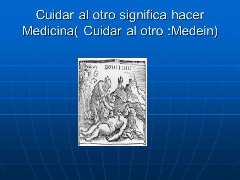 Cuidar al otro significa hacer Medicina( Cuidar al otro :Medein)