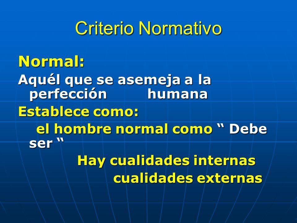 Criterio Normativo Normal: Aquél que se asemeja a la perfección humana
