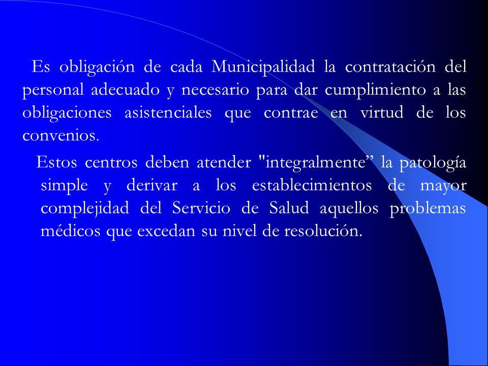 Es obligación de cada Municipalidad la contratación del personal adecuado y necesario para dar cumplimiento a las obligaciones asistenciales que contrae en virtud de los convenios.