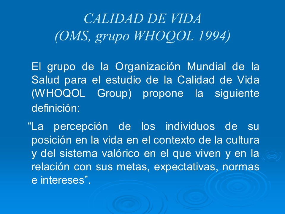 CALIDAD DE VIDA (OMS, grupo WHOQOL 1994)