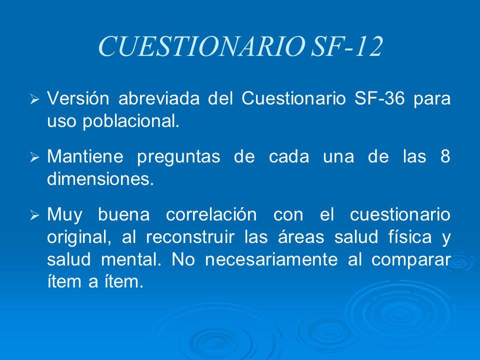 CUESTIONARIO SF-12 Versión abreviada del Cuestionario SF-36 para uso poblacional. Mantiene preguntas de cada una de las 8 dimensiones.