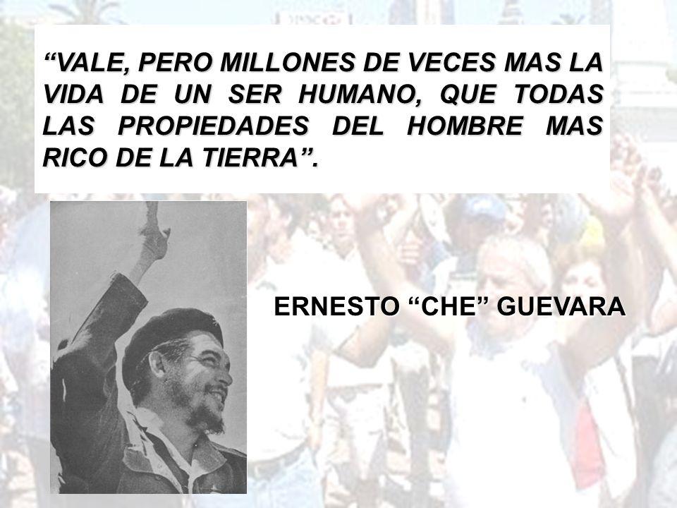 VALE, PERO MILLONES DE VECES MAS LA VIDA DE UN SER HUMANO, QUE TODAS LAS PROPIEDADES DEL HOMBRE MAS RICO DE LA TIERRA .