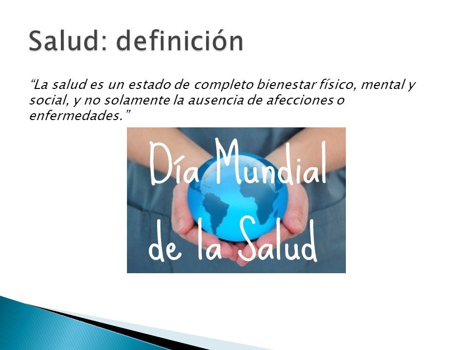 Salud: definición La salud es un estado de completo bienestar físico, mental y social, y no solamente la ausencia de afecciones o enfermedades.