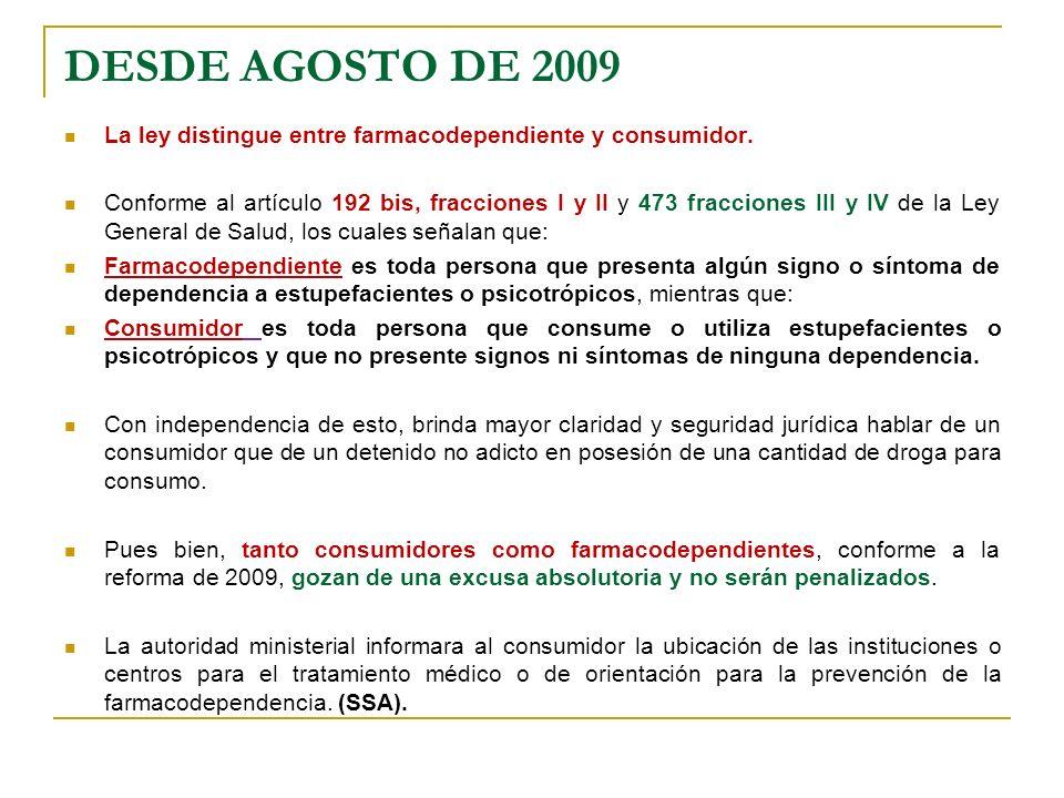 DESDE AGOSTO DE 2009La ley distingue entre farmacodependiente y consumidor.