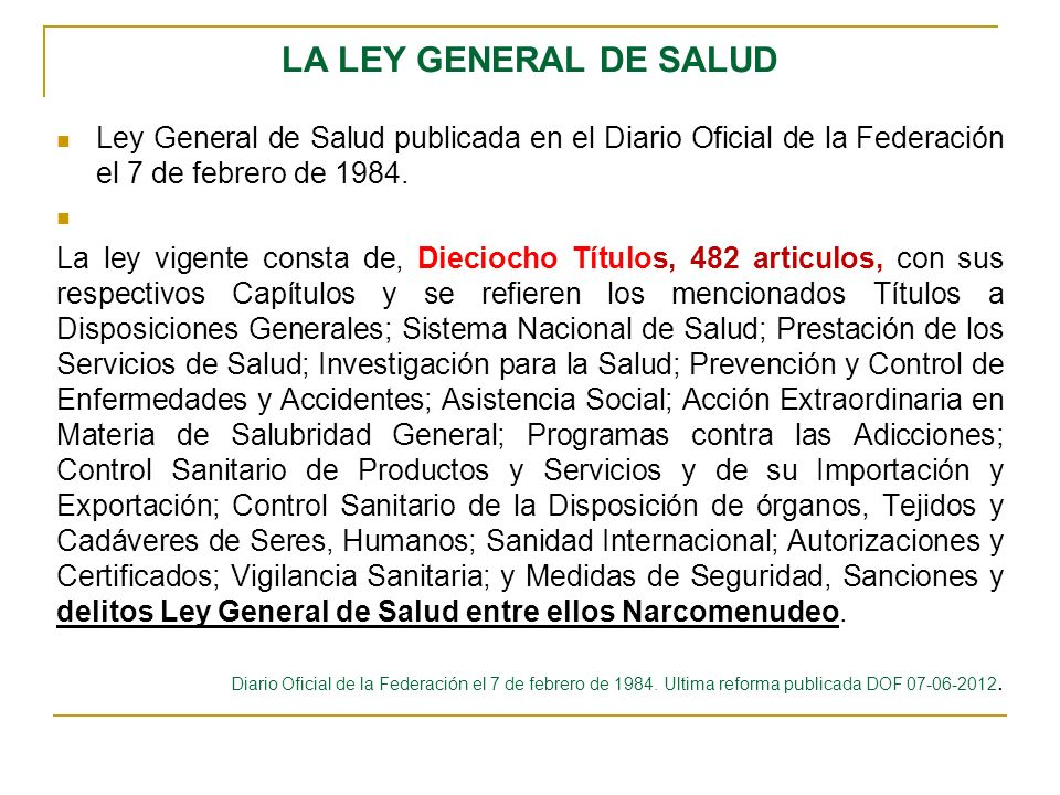 LA LEY GENERAL DE SALUDLey General de Salud publicada en el Diario Oficial de la Federación el 7 de febrero de 1984.