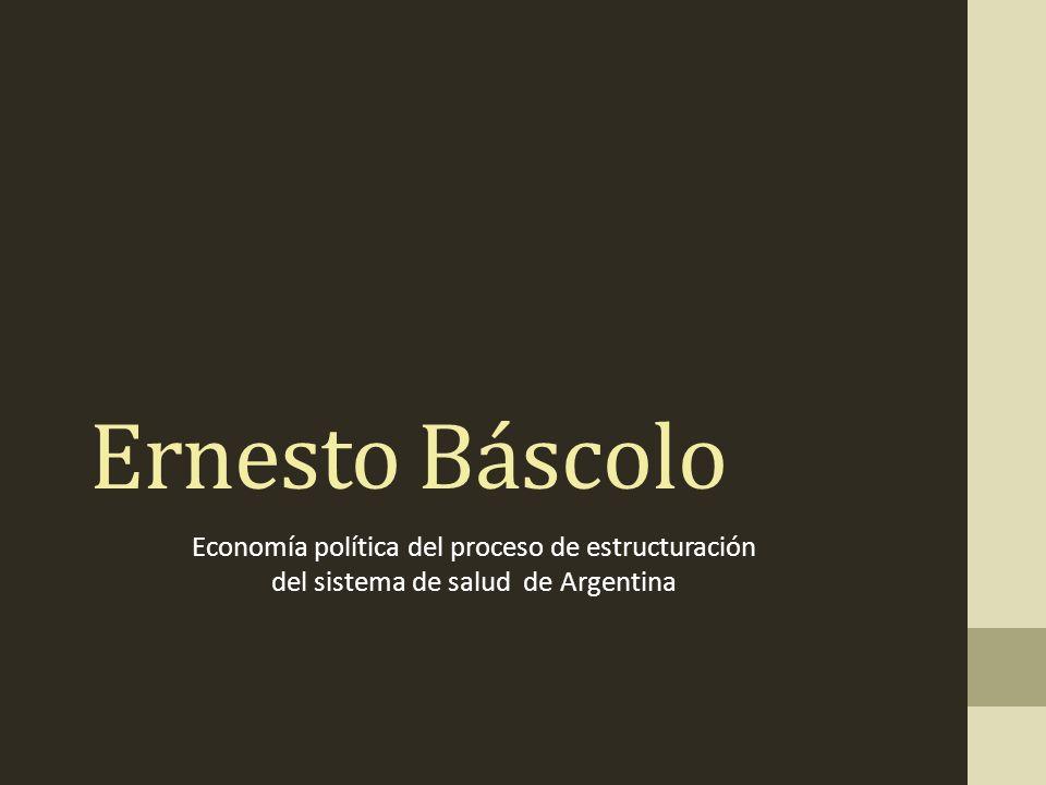 Ernesto Báscolo Economía política del proceso de estructuración