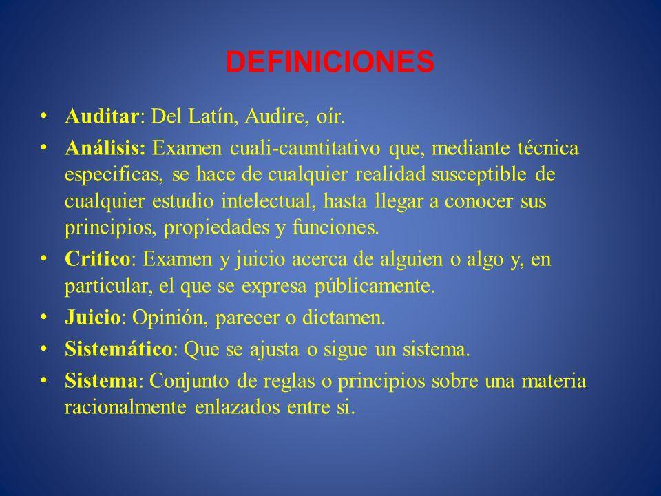 DEFINICIONES Auditar: Del Latín, Audire, oír.