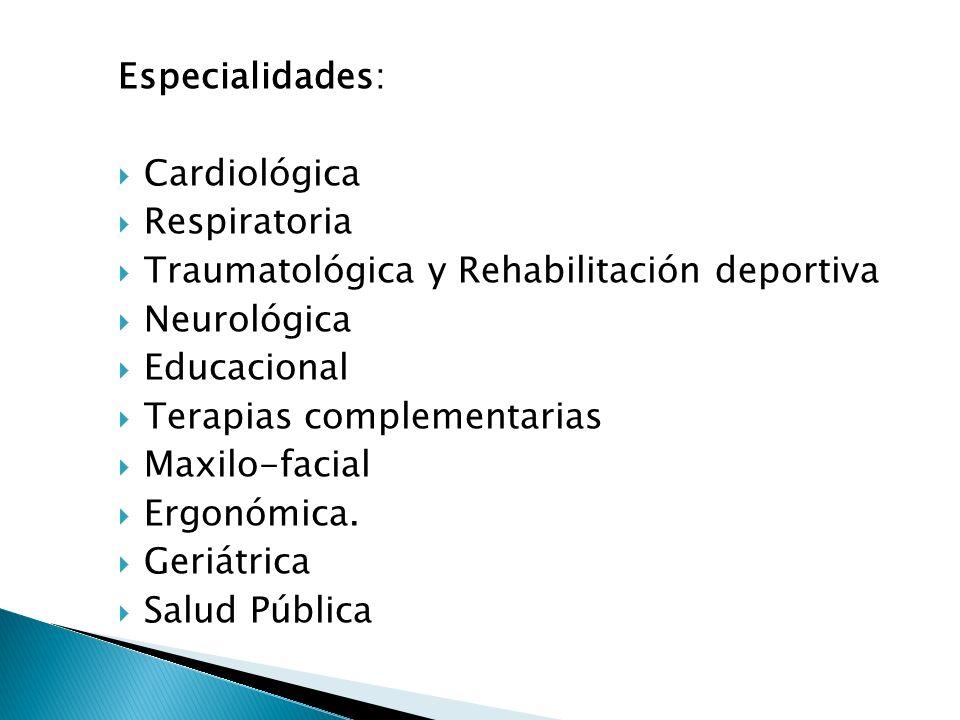Especialidades: Cardiológica. Respiratoria. Traumatológica y Rehabilitación deportiva. Neurológica.