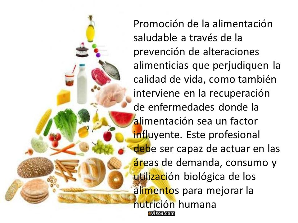 Promoción de la alimentación saludable a través de la prevención de alteraciones alimenticias que perjudiquen la calidad de vida, como también interviene en la recuperación de enfermedades donde la alimentación sea un factor influyente.