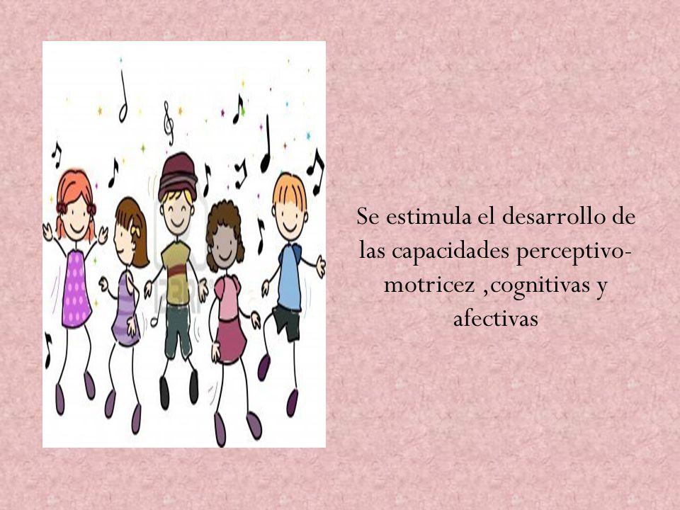 Se estimula el desarrollo de las capacidades perceptivo-motricez ,cognitivas y afectivas